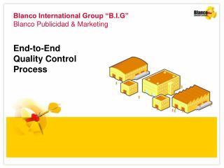 Blanco International Group �B.I.G� Blanco Publicidad & Marketing End-to-End  Quality Control