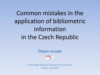 Common mistakes in the application of bibliometric information  in the Czech Republic