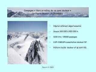 Hôpital référent départemental.  Savoie:300 000 à 900 000 h.  1200 lits / 35000 passages.