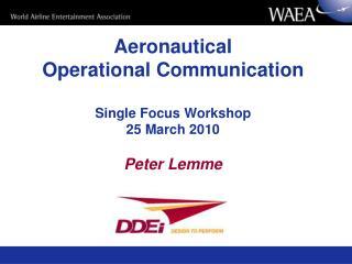 Aeronautical Operational Communication   Single Focus Workshop 25 March 2010