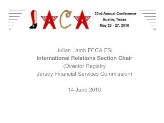 Julian Lamb FCCA FSI International Relations Section Chair (Director Registry