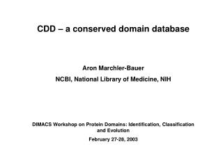 CDD – a conserved domain database Aron Marchler-Bauer NCBI, National Library of Medicine, NIH