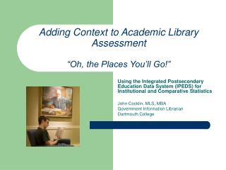 "Adding Context to Academic Library Assessment ""Oh, the Places You'll Go!"""