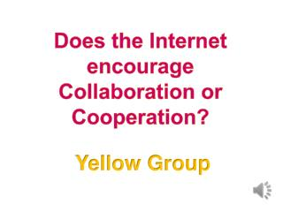 Does the Internet encourage Collaboration or Cooperation?