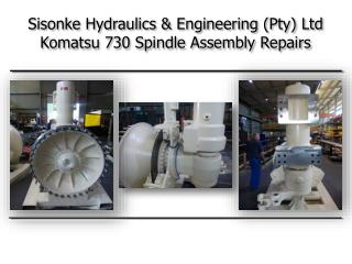 Sisonke Hydraulics & Engineering (Pty) Ltd  Komatsu 730 Spindle Assembly Repairs