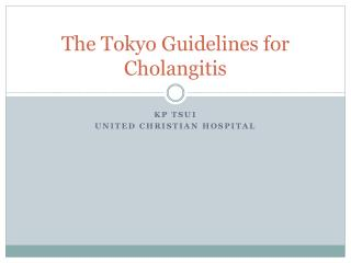 The Tokyo Guidelines for Cholangitis