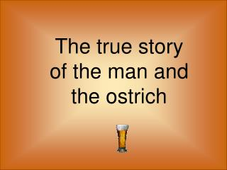 The true story of the man and the ostrich