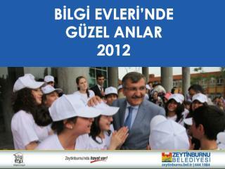 BİLGİ EVLERİ'NDE  GÜZEL ANLAR 2012