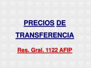 PRECIOS DE TRANSFERENCIA Res. Gral. 1122 AFIP