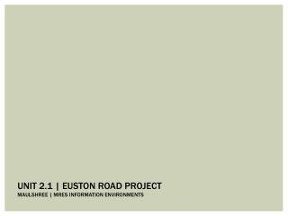 Unit 2.1 |  euston  road PROJECT Maulshree  |  Mres  information environments