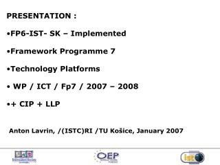 PRESENTATION : FP6-IST- SK – Implemented Framework  Programme  7 Technology Platforms