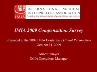 IMIA 2009 Compensation Survey  Presented at the 2009 IMIA Conference  Global Perspectives