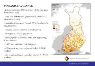 FINLAND AT A GLANCE independent since 1917, member of the European Union since 1995