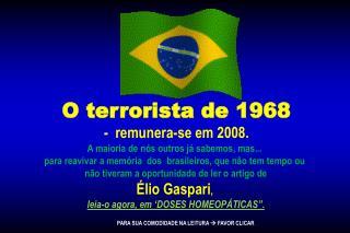 O terrorista de 1968   -  remunera-se em 2008.  A maioria de nós outros já sabemos, mas...