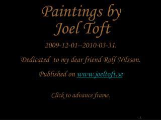 2009-12-01--2010-03-31. Dedicated  to my dear friend Rolf Nilsson. Published on  joeltoft.se