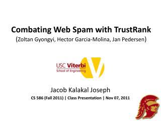 Combating Web Spam with  TrustRank ( Zoltan Gyongyi , Hector Garcia-Molina, Jan Pedersen )