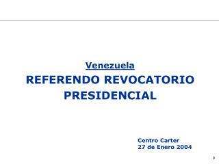 Venezuela REFERENDO REVOCATORIO PRESIDENCIAL