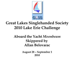 Great Lakes Singlehanded Society 2010 Lake Erie Challenge Aboard the Yacht  Moonbeam Skippered by