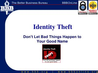 Identity Theft Don�t Let Bad Things Happen to  Your Good Name