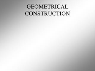 GEOMETRICAL CONSTRUCTION