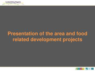 Presentation  of the  area  and  food related development projects