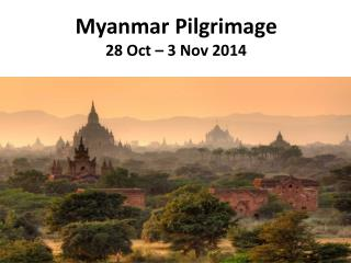 Myanmar Pilgrimage  28 Oct � 3 Nov 2014