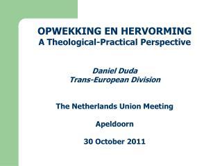 OPWEKKING EN HERVORMING A Theological-Practical Perspective Daniel Duda Trans-European Division