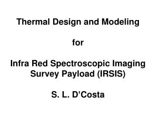 Thermal Design and Modeling for Infra Red Spectroscopic Imaging Survey Payload (IRSIS)