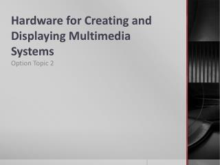 Hardware for Creating and Displaying Multimedia Systems