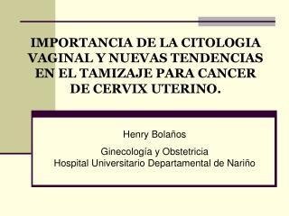 Henry Bolaños Ginecología y Obstetricia Hospital Universitario Departamental de Nariño