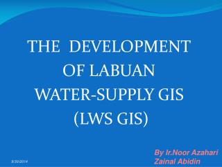 THE  DEVELOPMENT  OF LABUAN  WATER-SUPPLY GIS  (LWS GIS)