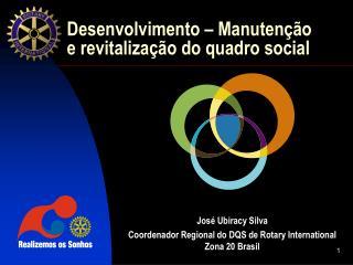 José Ubiracy Silva Coordenador Regional do DQS de Rotary International  Zona 20 Brasil