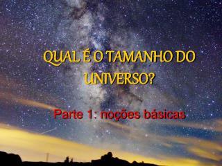 QUAL � O TAMANHO DO UNIVERSO? Parte 1: no��es b�sicas