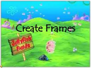 Create Frames