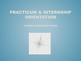 Practicum & Internship Orientation school Counseling Track