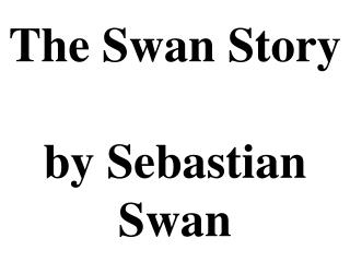 The Swan Story  by Sebastian Swan