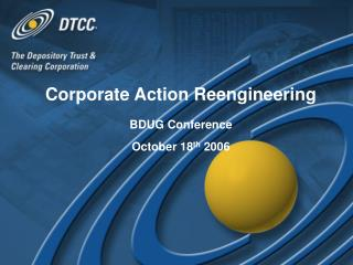 Corporate Action Reengineering BDUG Conference October 18 th  2006