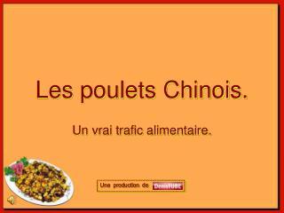 Les poulets Chinois.