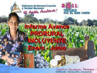 Informe Avance  PRORURAL  INCLUYENTE  Enero - Junio