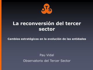 La  reconversión  del tercer sector Cambios estratégicos  en la  evolución  de las  entidades