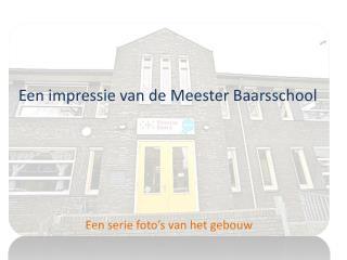 Een impressie van de Meester Baarsschool