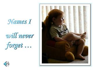 Names I will never forget …