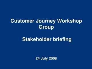 Customer Journey Workshop Group   Stakeholder briefing