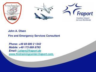 Phone: +49 69 690 2 1342 Mobile: +49 173 699 8793 Email:  j.olsen@fraport.de