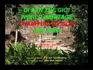 DI SẢN THẾ GIỚI WORLD HERITAGE THÁNH ĐỊA MỸ S Ơ N VIỆT NAM