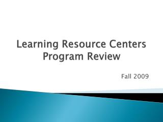 Learning Resource Centers Program Review