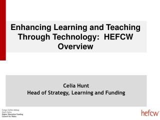Enhancing Learning and Teaching Through Technology:  HEFCW Overview