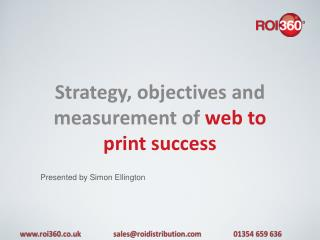 S trategy , objectives and measurement of  web to print success