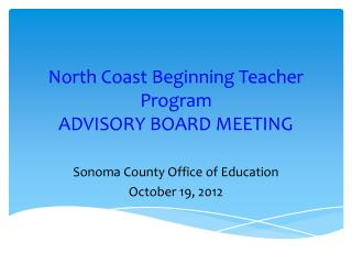 North Coast Beginning Teacher Program ADVISORY BOARD MEETING
