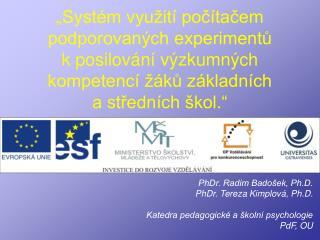 PhDr. Radim Badošek, Ph.D. PhDr. Tereza Kimplová, Ph.D. Katedra pedagogické a školní psychologie
